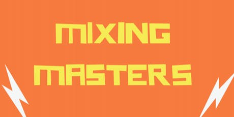 Mixing Masters : Learn the lifestyle of the experts!!! tickets