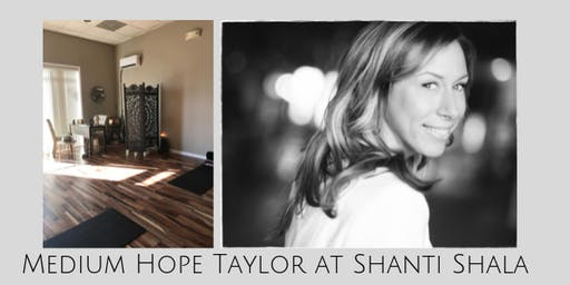 Messages from Heaven with Medium Hope Taylor - Shanti Shala