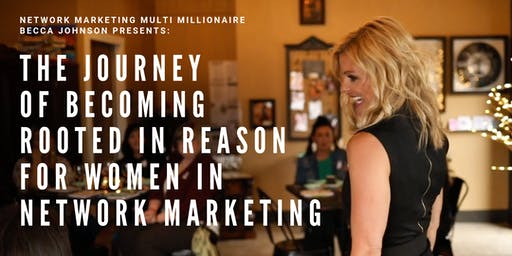 The Journey of Becoming Rooted In Reason™ for Women in Network Marketing