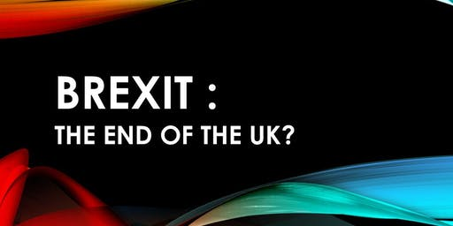 BREXIT  -   THE END OF THE UK?