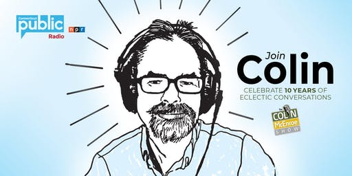 The Colin McEnroe Show 10th Anniversary Celebration