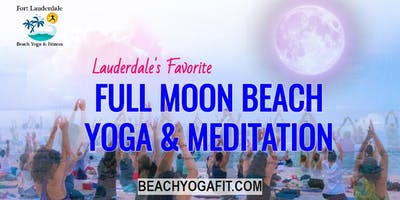 Fort Lauderdale Full Moon Beach Yoga & Guided Meditation |  $10 @ door