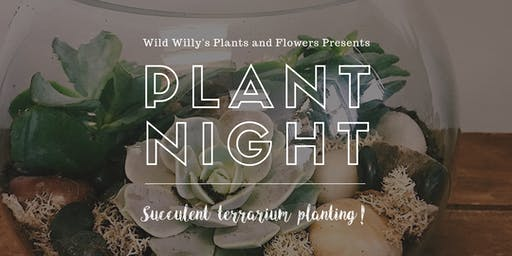 Plant Night @ Wild Willy's!