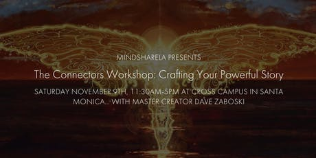 """MindshareLA Presents The Connectors Workshop """"Crafting Your Powerful Story"""" tickets"""