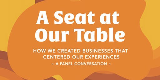 A Seat At Our Table: How We Created Businesses that Centered Our Experience