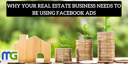 WHY YOUR REAL ESTATE BUSINESS NEEDS TO BE USING FACEBOOK ADS LIVE WEBINAR