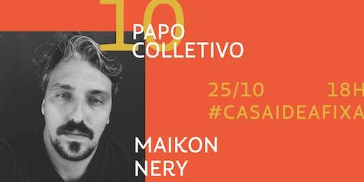 Papo Colletivo #10 - com Maikon Nery