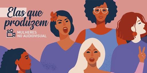 Elas que produzem: Mulheres no audiovisual