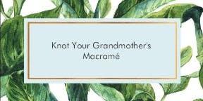 Knot Your Grandmother's Macramé