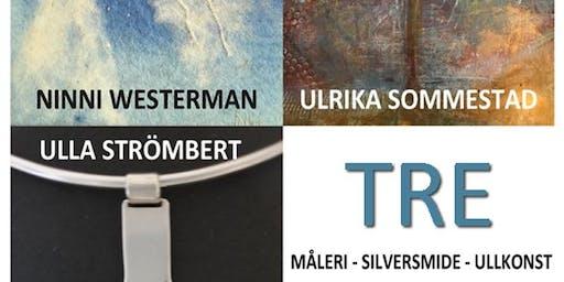 """Ulrika Sommestad - Ninni Westerman - Ulla Strömbert  """"TRE"""" - Galleri Upsala"""