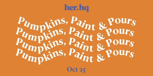 Pumpkins, Paint & Pours – A Her.HQ Night In