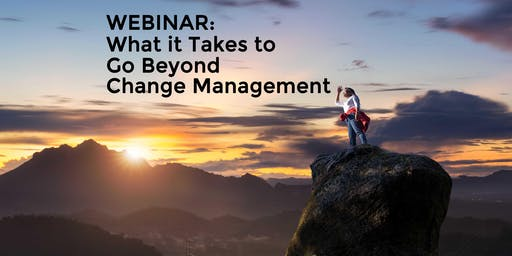 Webinar: What it Takes to Go Beyond Change Management (Annapolis)