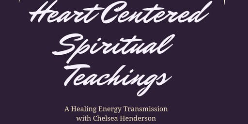 Heart Centered Teachings: A Healing Energy Transmission with Chelsea