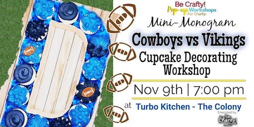 Be Crafty! Pop-up: Mini-Monogram Cowboys vs Vikings Cupcake Decorating Workshop