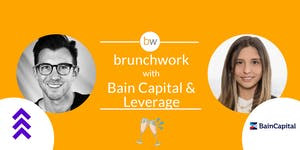 Bain Capital Ventures & Leverage brunchwork