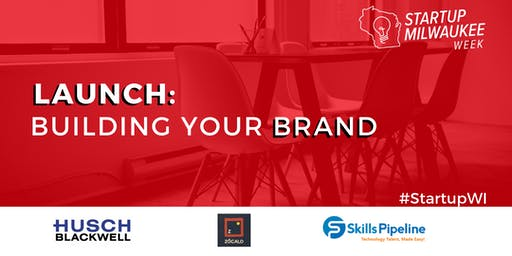 Startup Milwaukee LAUNCH: Building Your Brand