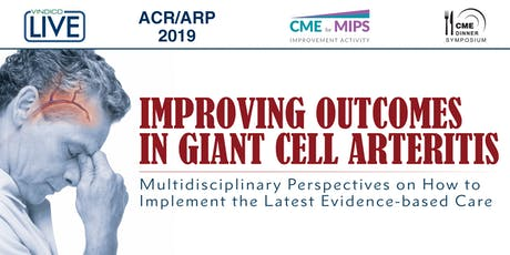 Improving Outcomes in Giant Cell Arteritis: Multidisciplinary Perspectives on How to Implement the Latest Evidence-based Care tickets