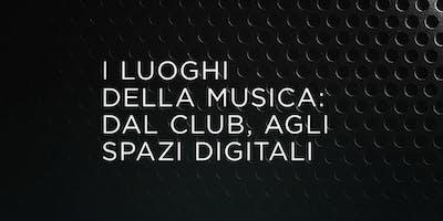 I LUOGHI DELLA MUSICA: DAL CLUB, AGLI SPAZI DIGITALI