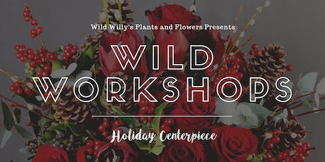 WILD Workshop: Holiday Centerpiece (Floral Design) tickets