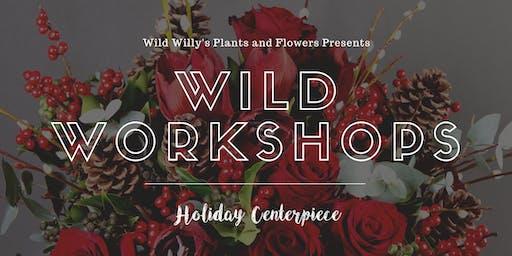 WILD Workshop: Holiday Centerpiece (Floral Design)