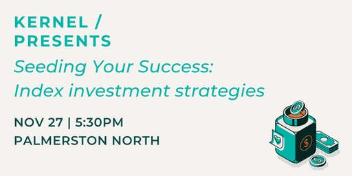 Kernel Presents: Seeding success through investing - Palmerston North