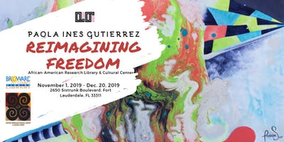 'Reimagining Freedom' Paola Ines Gutierrez (Exhibit Dates: Nov.1, 2019 - Dec. 20, 2019)