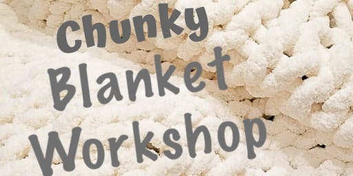Chunky Blanket Workshop SORRY SOLD OUT