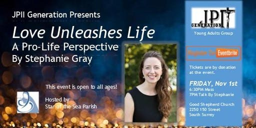 Love Unleashes Life by Stephanie Gray at Star of the Sea Parish