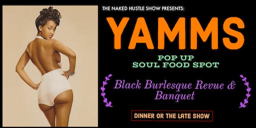 The Naked Hustle Show presents: YAMMS ( GOOD EATS & BURLESQUE)