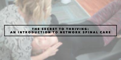 The SECRET to THRIVING: An Introduction to Network Spinal Care