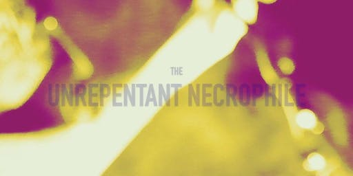 The Unrepentant Necrophile