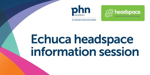 ECHUCA HEADSPACE INFORMATION SESSION