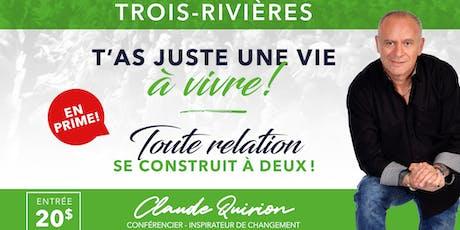 Trois-Rivières, Conférence :  T'as juste une VIE à VIVRE. 20$ billets