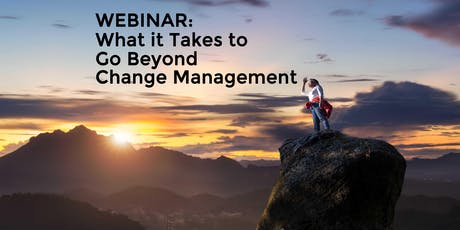 Webinar: What it Takes to Go Beyond Change Management (Jackson) tickets