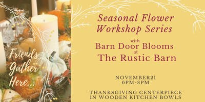 Thanksgiving  Flower  Arranging Workshop at The Rustic Barn