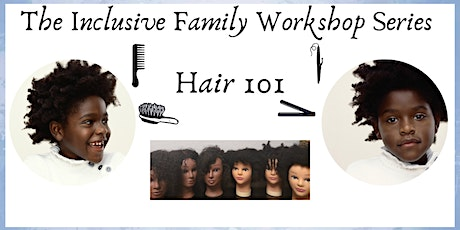 The Inclusive Family Workshop Series - Hair 101  tickets