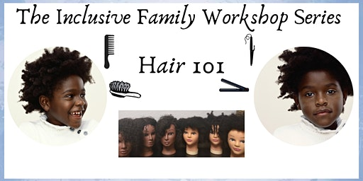 The Inclusive Family Workshop Series - Hair 101