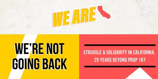 We're Not Going Back: Struggle & Solidarity in CA, 25 Years Beyond Prop 187