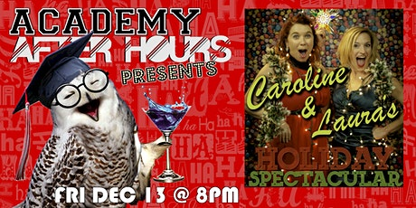 ACADEMY AFTER HOURS presents CAROLINE & LAURA'S HOLIDAY SPECTACULAR tickets
