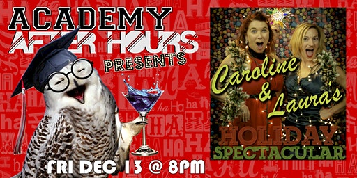 ACADEMY AFTER HOURS presents CAROLINE & LAURA'S HOLIDAY SPECTACULAR