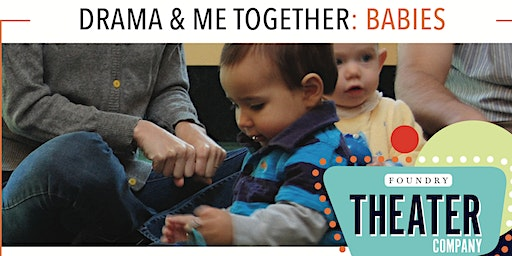 Foundry Theater Company: DRAMA & ME TOGETHER: BABIES—FEB 5