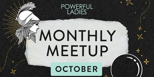 Powerful Ladies Monthly Meet Up October - Costa Mesa, Orange County, CA