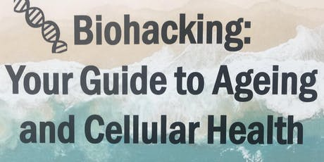 BIOHACKING - Your Guide to Ageing and Cellular Health tickets