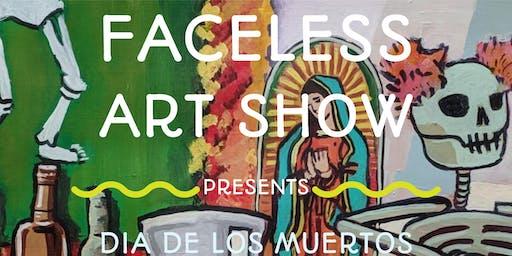 Faceless Art Show - Dia De Los Muertos!