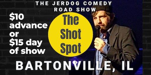 The Shot Spot (Bartonville, IL) presents COMEDY NIGHT w/ The Mighty JerDog