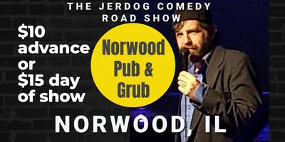 Norwood Pub & Grub (Norwood, IL) presents COMEDY NIGHT w/ The Mighty JerDog