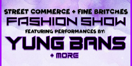 Street Commerce & Fine Britches Fashion Show with Yung Bans