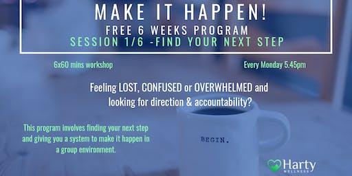 Make It Happen! 6 weeks program - session #1 FIND YOUR NEXT STEP