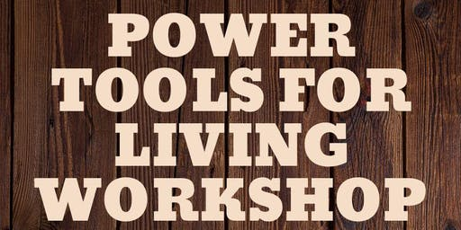 Power Tools for Living Workshop