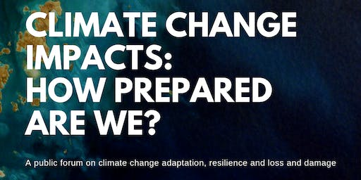 "PUBLIC FORUM ON ""CLIMATE CHANGE IMPACTS: HOW PREPARED ARE WE?"